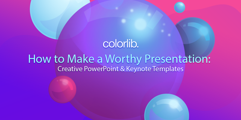 How To Make A Worthy Presentation: 26 Creative Powerpoint & Keynote Templates