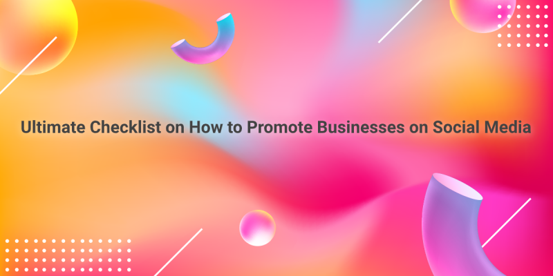 Ultimate Checklist On How To Promote Businesses On Social Media