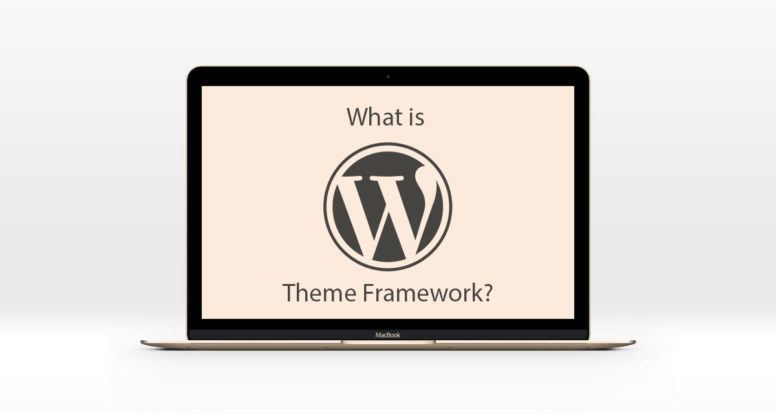 Everything You Need To Know About WordPress Theme Frameworks