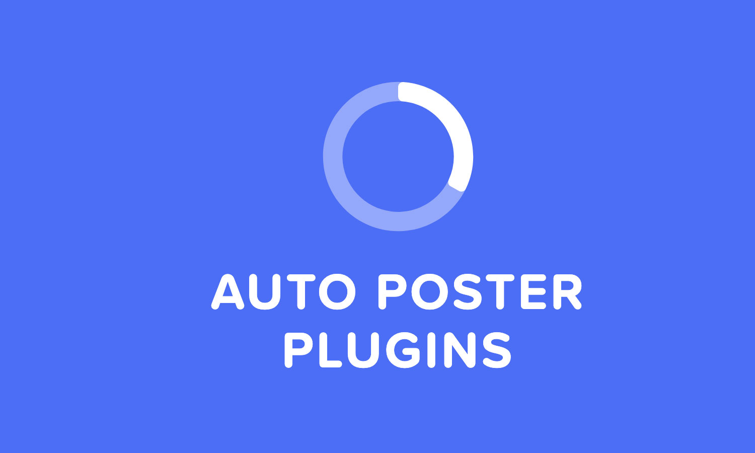 5 Best WordPress Auto Poster Plugins You Must Try